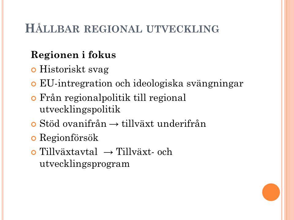 H ÅLLBAR REGIONAL UTVECKLING Regionen i fokus Historiskt svag EU-intregration och ideologiska svängningar Från regionalpolitik till regional utvecklin