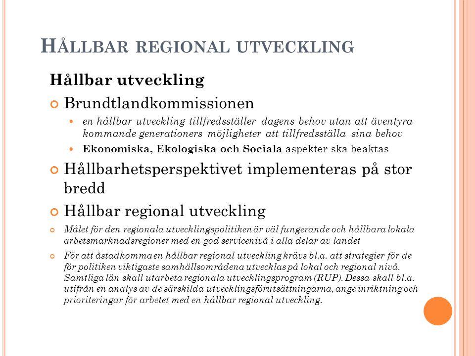 H ÅLLBAR REGIONAL UTVECKLING Hållbar utveckling Brundtlandkommissionen en hållbar utveckling tillfredsställer dagens behov utan att äventyra kommande