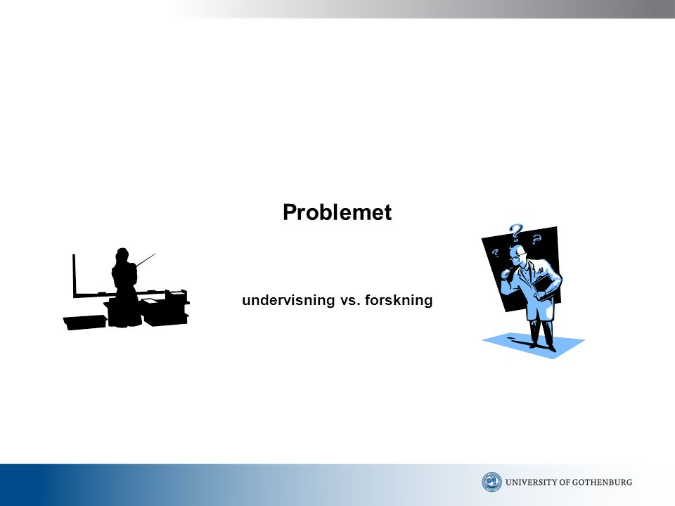 Problemet undervisning vs. forskning