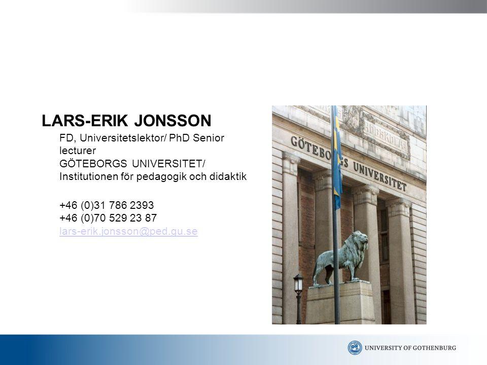 LARS-ERIK JONSSON FD, Universitetslektor/ PhD Senior lecturer GÖTEBORGS UNIVERSITET/ Institutionen för pedagogik och didaktik +46 (0)31 786 2393 +46 (0)70 529 23 87 lars-erik.jonsson@ped.gu.se lars-erik.jonsson@ped.gu.se