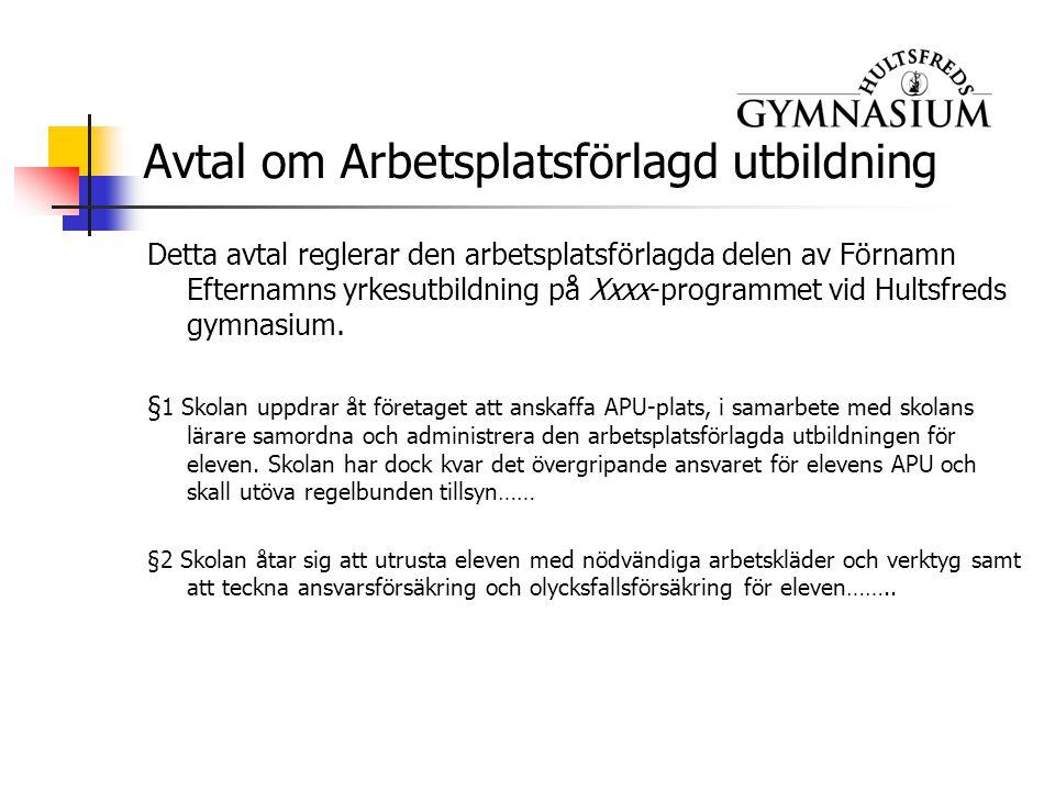 Avtal om Arbetsplatsförlagd utbildning Detta avtal reglerar den arbetsplatsförlagda delen av Förnamn Efternamns yrkesutbildning på Xxxx-programmet vid Hultsfreds gymnasium.