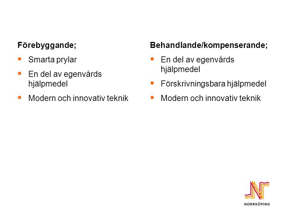 Förebyggande;  Smarta prylar  En del av egenvårds hjälpmedel  Modern och innovativ teknik Behandlande/kompenserande;  En del av egenvårds hjälpmedel  Förskrivningsbara hjälpmedel  Modern och innovativ teknik