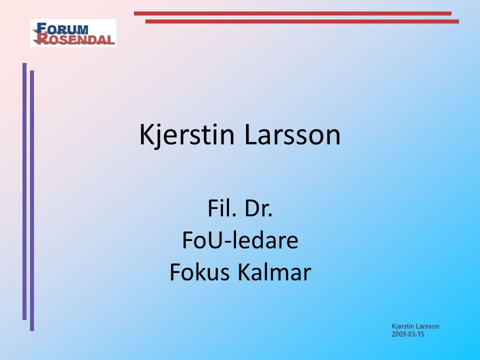 Kjerstin Larsson 2009-03-15 Interorganisatorisk nivå Forskarstöd Centrala parters betydelse Lära av varandra i projekt (utbildning) Organisera utvecklingsinriktade nätverk Stöd och påverkan utifrån FRAMGÅNGS- FAKTORER FÖR ATT DRIVA UTVECKLING