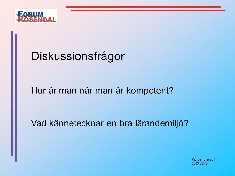 Kjerstin Larsson 2009-03-15 Diskussionsfrågor Hur är man när man är kompetent.