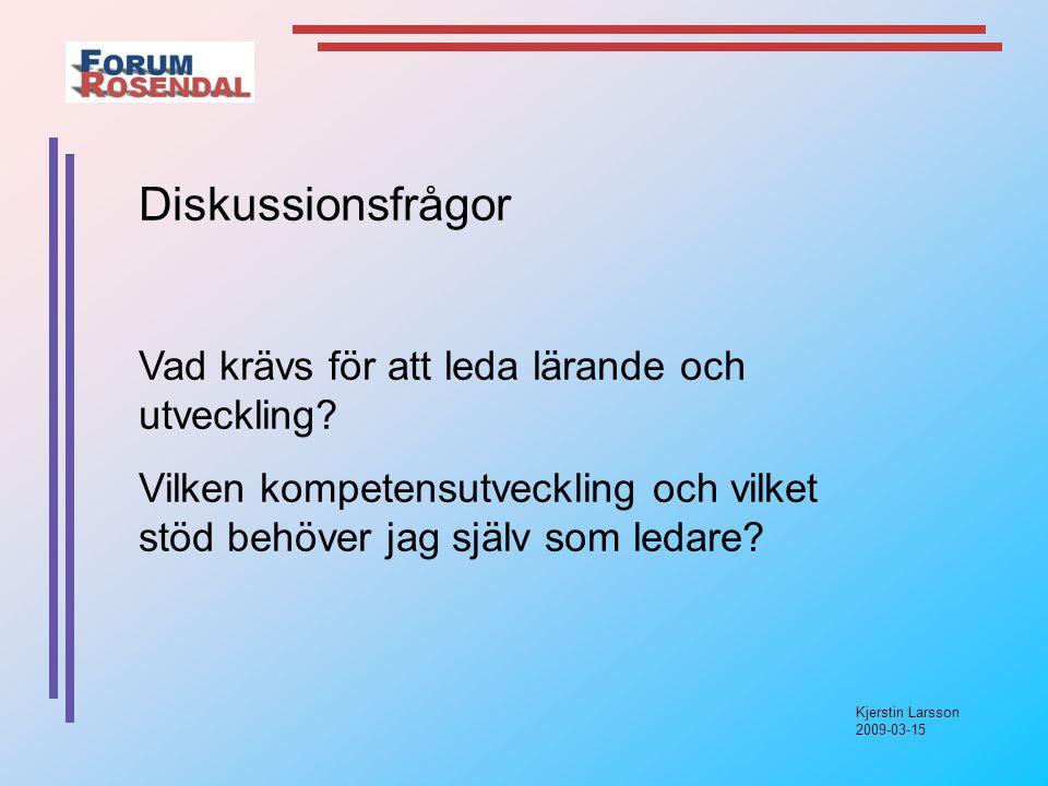 Kjerstin Larsson 2009-03-15 Diskussionsfrågor Vad krävs för att leda lärande och utveckling.