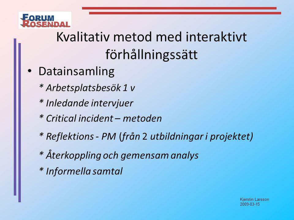 Kjerstin Larsson 2009-03-15 Problemformulering Vilken förändringskompetens krävs för att en mellanchef ska kunna driva ett hållbart utvecklingsarbete.