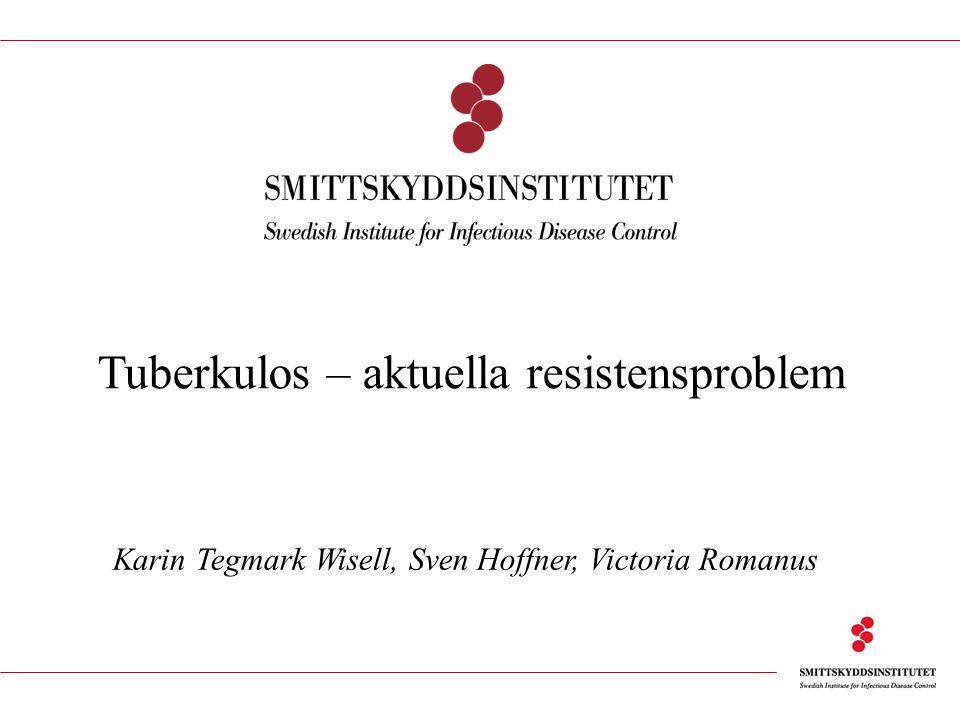 Tuberkulos – aktuella resistensproblem Karin Tegmark Wisell, Sven Hoffner, Victoria Romanus