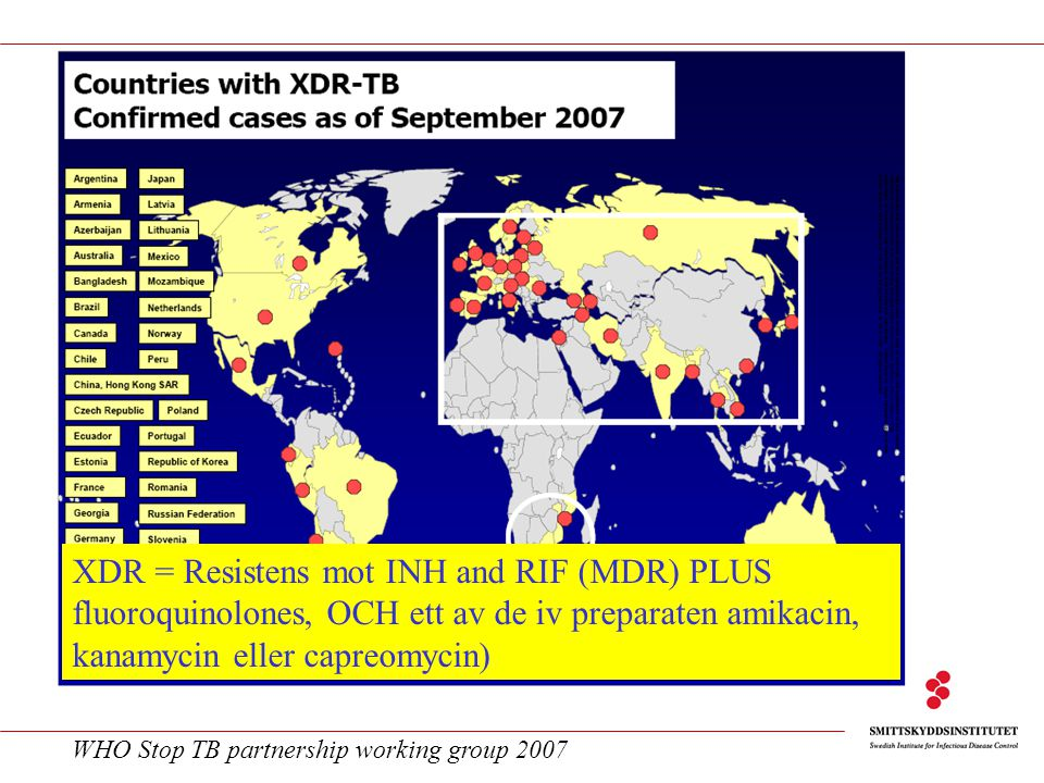 WHO Stop TB partnership working group 2007 XDR = Resistens mot INH and RIF (MDR) PLUS fluoroquinolones, OCH ett av de iv preparaten amikacin, kanamyci