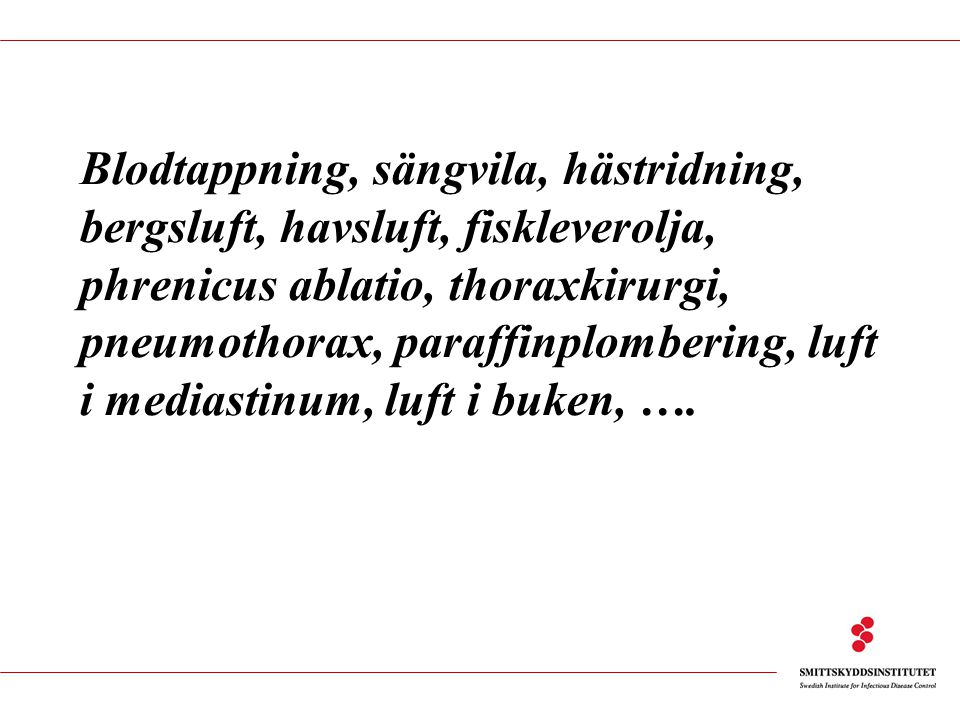 Smittskyddsinstitutet Verifiering av resistens Utvidgad resistensbestämning Utprovning av nya testmetoder Snabbpåvisning av rifampicinresistens (på kulturer) Kvalitetsstöd Molekylärepidemiologisk typning av samtliga resistenta och flertalet känsliga (75-80%) isolat i Sverige.