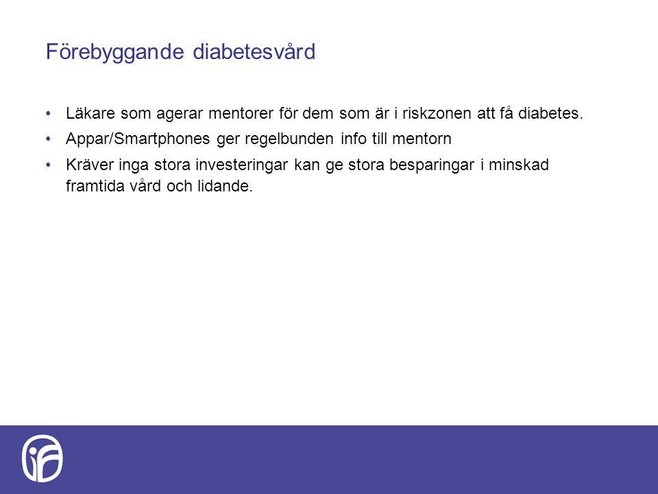Förebyggande diabetesvård Läkare som agerar mentorer för dem som är i riskzonen att få diabetes. Appar/Smartphones ger regelbunden info till mentorn K