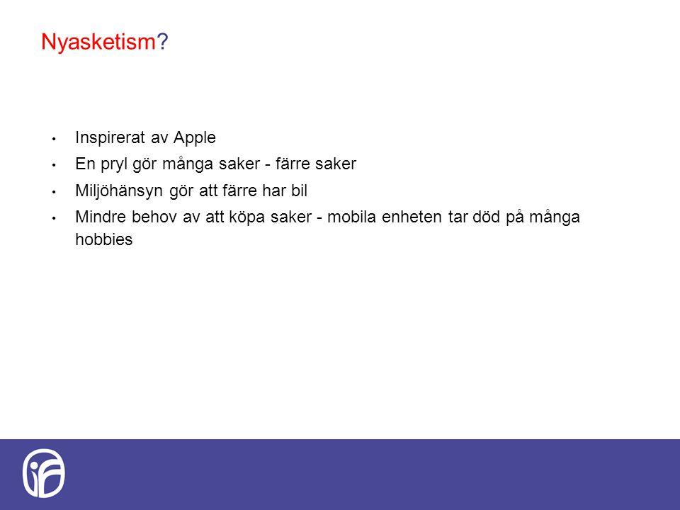 Nyasketism? Inspirerat av Apple En pryl gör många saker - färre saker Miljöhänsyn gör att färre har bil Mindre behov av att köpa saker - mobila enhete