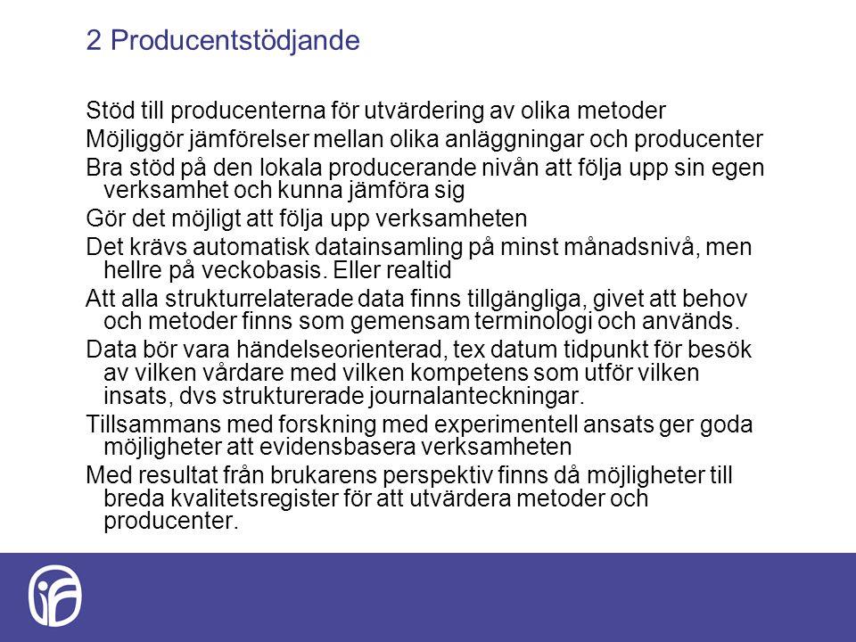 2 Producentstödjande Stöd till producenterna för utvärdering av olika metoder Möjliggör jämförelser mellan olika anläggningar och producenter Bra stöd
