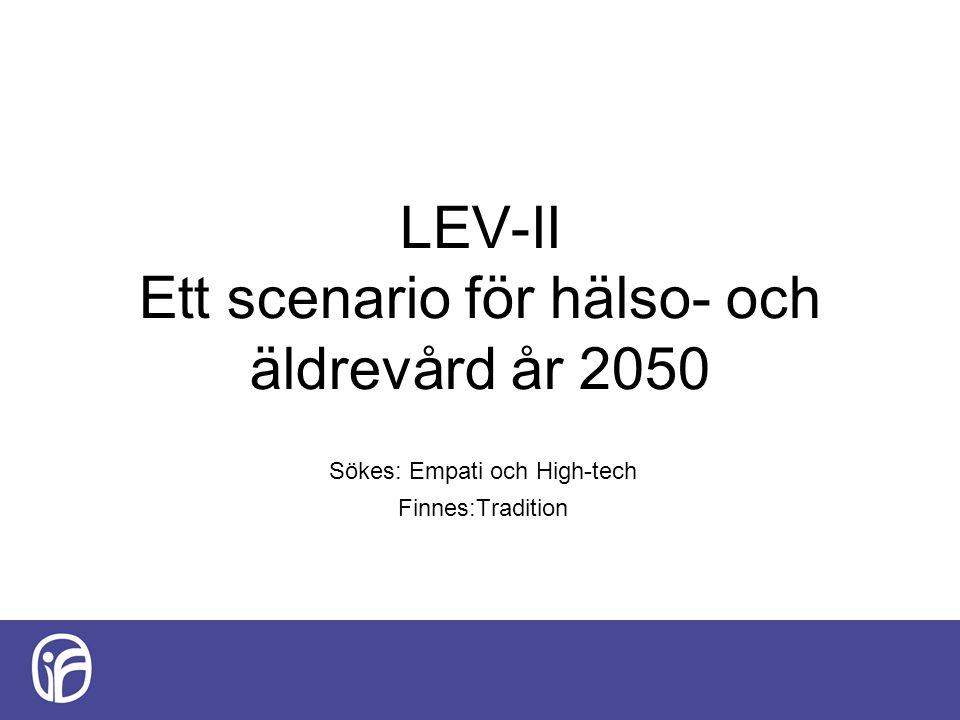 LEV-II Ett scenario för hälso- och äldrevård år 2050 Sökes: Empati och High-tech Finnes:Tradition
