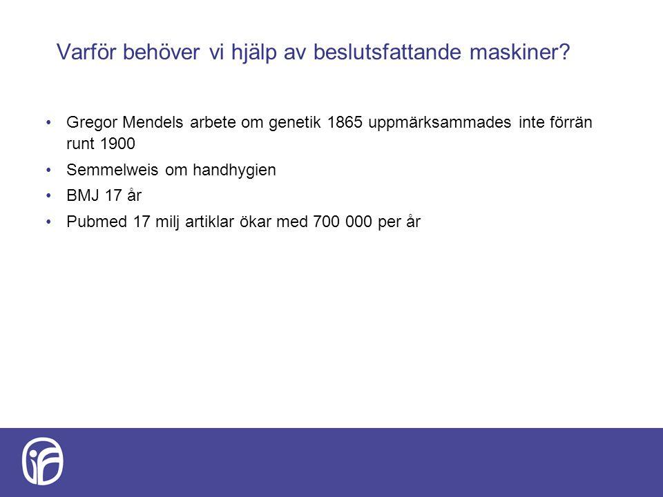 Varför behöver vi hjälp av beslutsfattande maskiner? Gregor Mendels arbete om genetik 1865 uppmärksammades inte förrän runt 1900 Semmelweis om handhyg