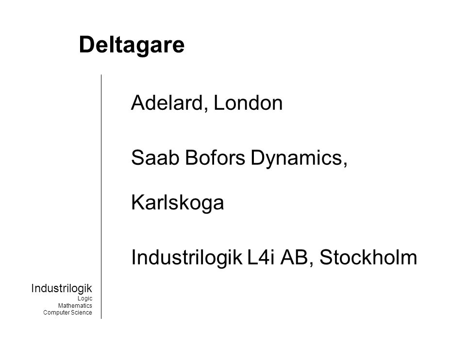 Industrilogik Logic Mathematics Computer Science Deltagare Adelard, London Saab Bofors Dynamics, Karlskoga Industrilogik L4i AB, Stockholm