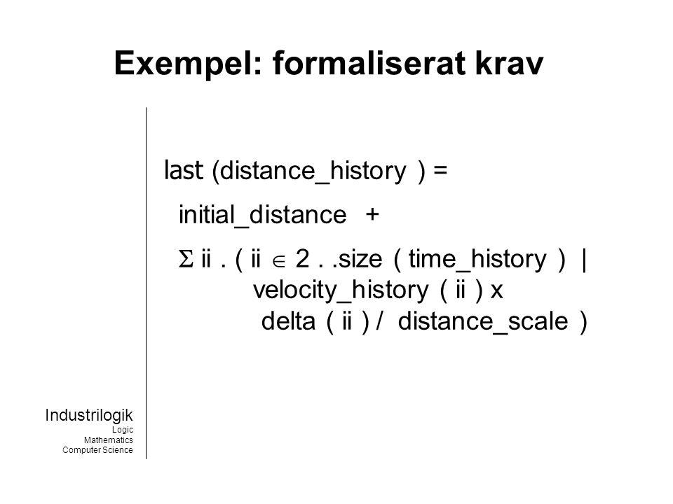 Industrilogik Logic Mathematics Computer Science Exempel: formaliserat krav last (distance_history ) = initial_distance +  ii.