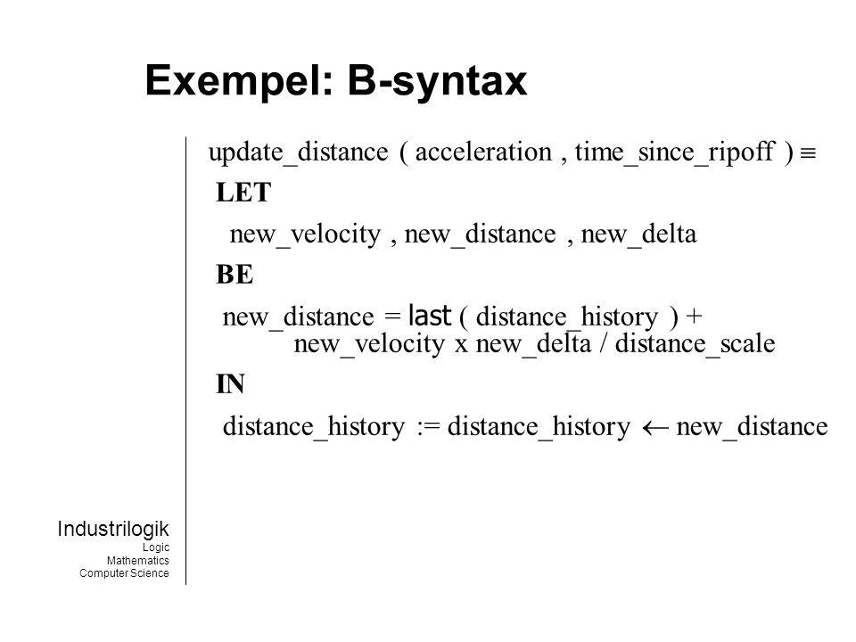 Industrilogik Logic Mathematics Computer Science Slutsatser Formell utveckling av säkerhetskritisk programvara med B-Metoden i enlighet med Def Stan 00-55 är genomförbar.
