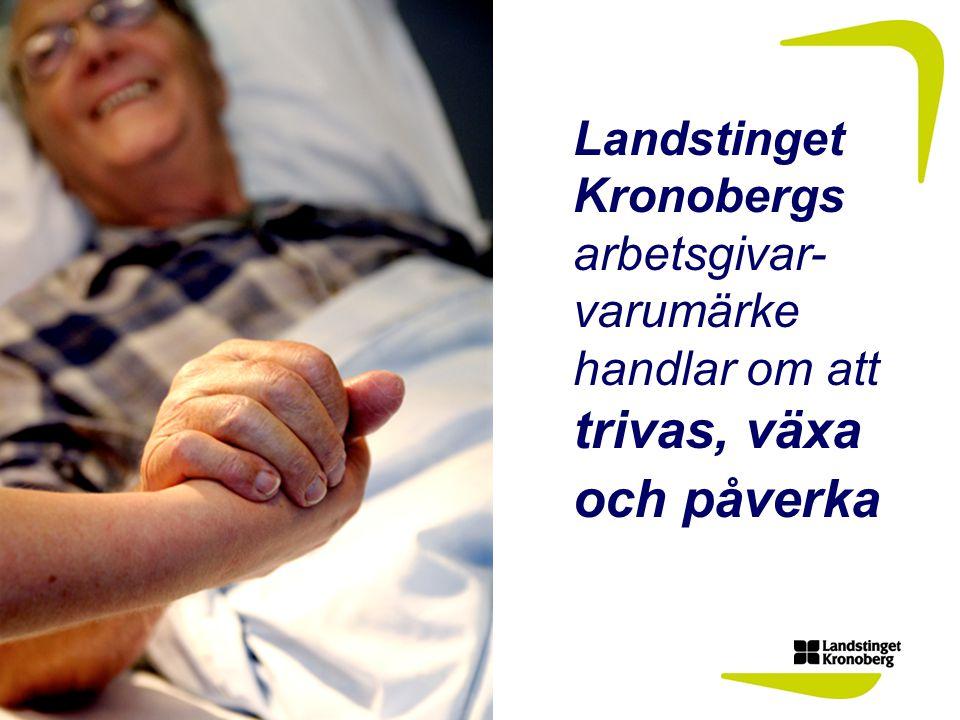 Landstingets policy o målbild /12 Landstinget Kronobergs arbetsgivar- varumärke handlar om att trivas, växa och påverka