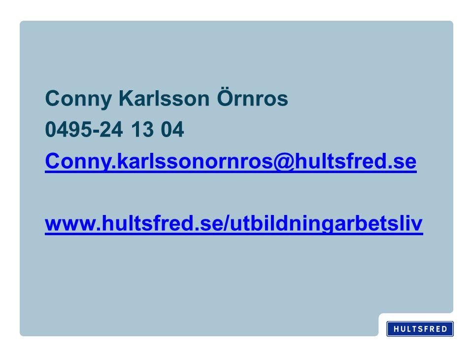 Conny Karlsson Örnros 0495-24 13 04 Conny.karlssonornros@hultsfred.se www.hultsfred.se/utbildningarbetsliv