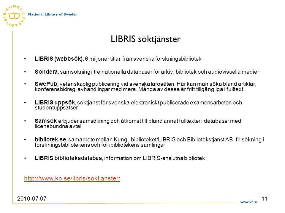 www.kb.se 2010-07-0711 LIBRIS söktjänster LIBRIS (webbsök), 6 miljoner titlar från svenska forskningsbibliotek Sondera, samsökning i tre nationella da