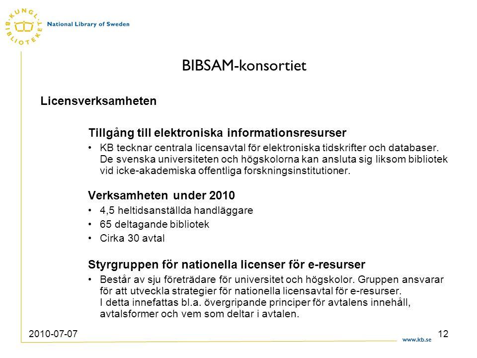 www.kb.se 2010-07-0712 BIBSAM-konsortiet Licensverksamheten Tillgång till elektroniska informationsresurser KB tecknar centrala licensavtal för elektr