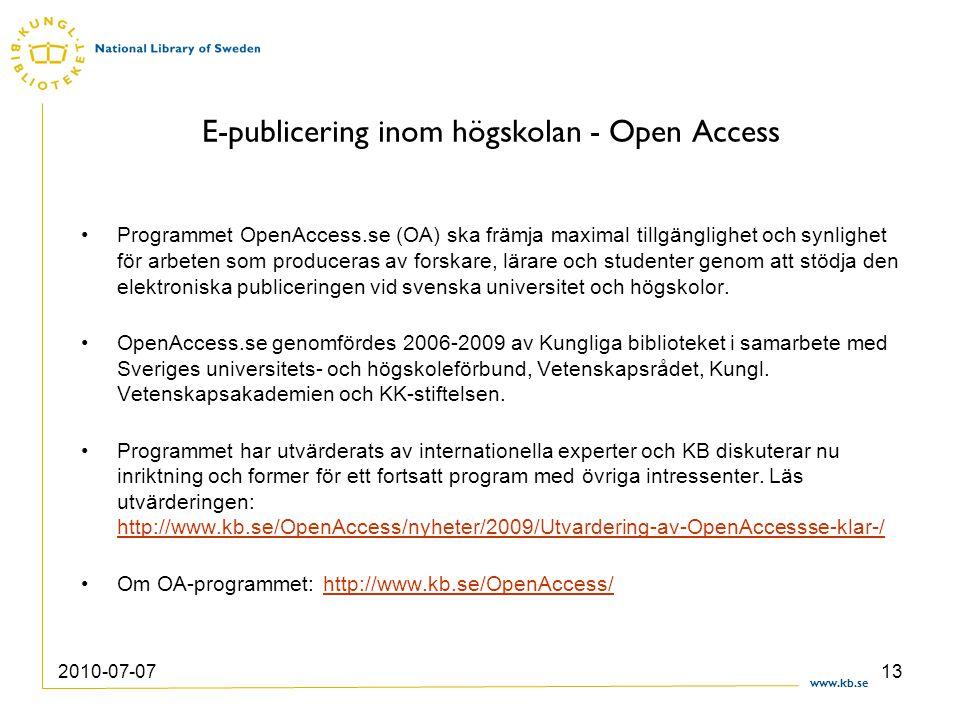 www.kb.se 2010-07-0713 E-publicering inom högskolan - Open Access Programmet OpenAccess.se (OA) ska främja maximal tillgänglighet och synlighet för ar