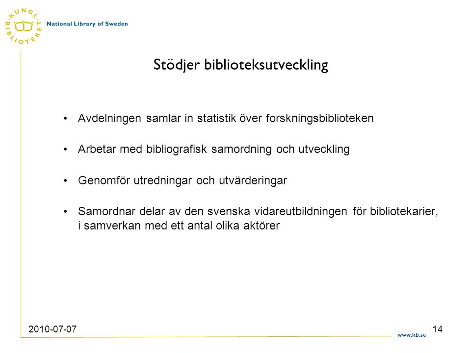 www.kb.se 2010-07-0714 Stödjer biblioteksutveckling Avdelningen samlar in statistik över forskningsbiblioteken Arbetar med bibliografisk samordning oc