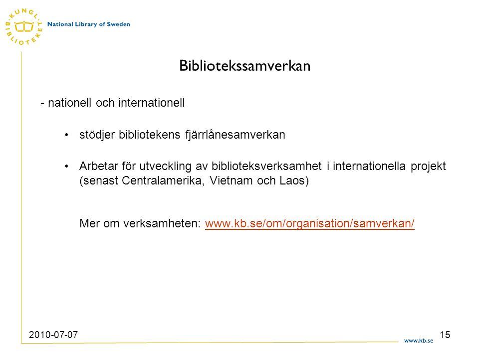 www.kb.se 2010-07-0715 Bibliotekssamverkan - nationell och internationell stödjer bibliotekens fjärrlånesamverkan Arbetar för utveckling av biblioteks