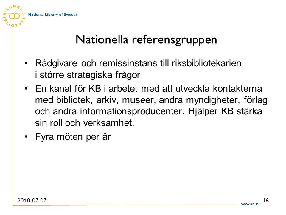 www.kb.se 2010-07-0718 Nationella referensgruppen Rådgivare och remissinstans till riksbibliotekarien i större strategiska frågor En kanal för KB i ar