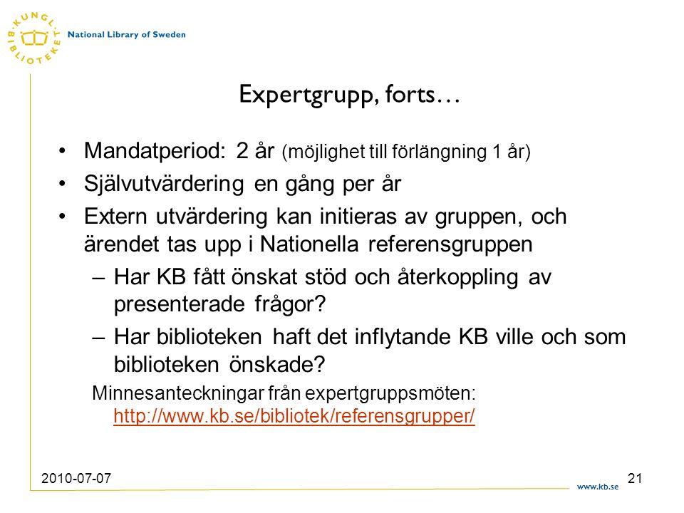 www.kb.se 2010-07-0721 Expertgrupp, forts… Mandatperiod: 2 år (möjlighet till förlängning 1 år) Självutvärdering en gång per år Extern utvärdering kan