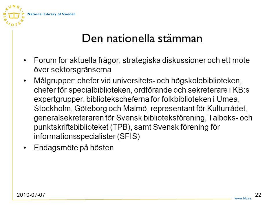 www.kb.se 2010-07-0722 Den nationella stämman Forum för aktuella frågor, strategiska diskussioner och ett möte över sektorsgränserna Målgrupper: chefe