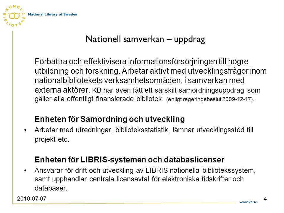www.kb.se 2010-07-074 Nationell samverkan – uppdrag Förbättra och effektivisera informationsförsörjningen till högre utbildning och forskning. Arbetar