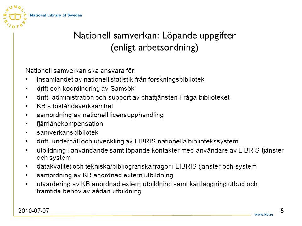 www.kb.se 2010-07-075 Nationell samverkan: Löpande uppgifter (enligt arbetsordning) Nationell samverkan ska ansvara för: insamlandet av nationell stat
