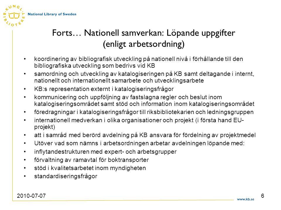 www.kb.se 2010-07-076 Forts… Nationell samverkan: Löpande uppgifter (enligt arbetsordning) koordinering av bibliografisk utveckling på nationell nivå