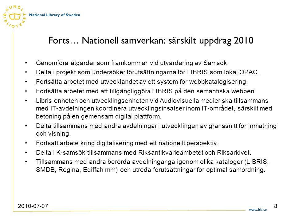 www.kb.se 2010-07-078 Forts… Nationell samverkan: särskilt uppdrag 2010 Genomföra åtgärder som framkommer vid utvärdering av Samsök. Delta i projekt s