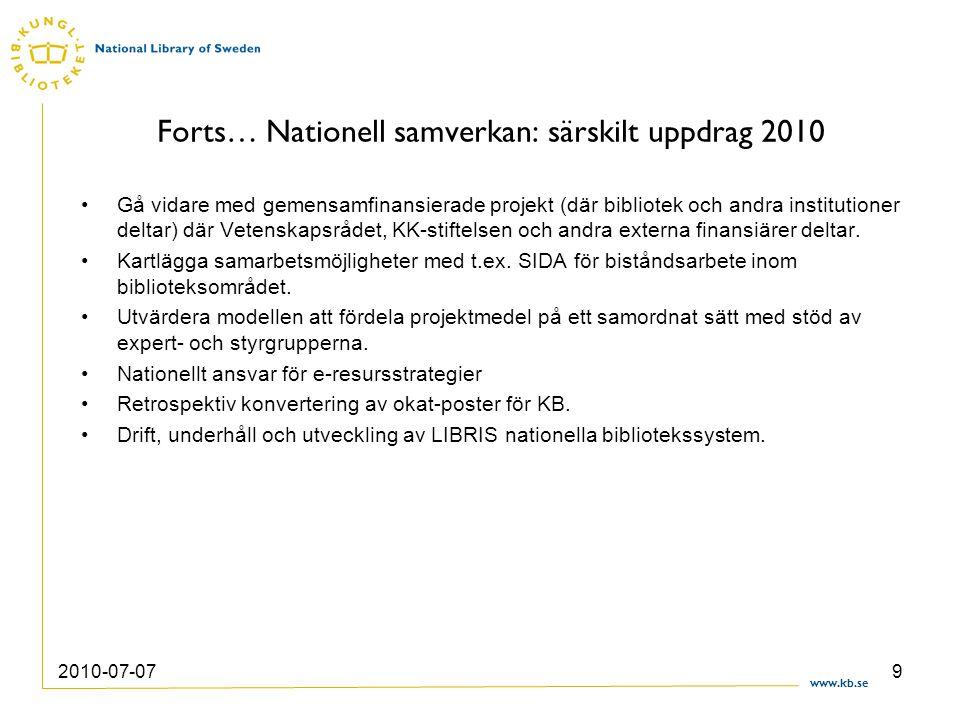 www.kb.se 2010-07-079 Forts… Nationell samverkan: särskilt uppdrag 2010 Gå vidare med gemensamfinansierade projekt (där bibliotek och andra institutio