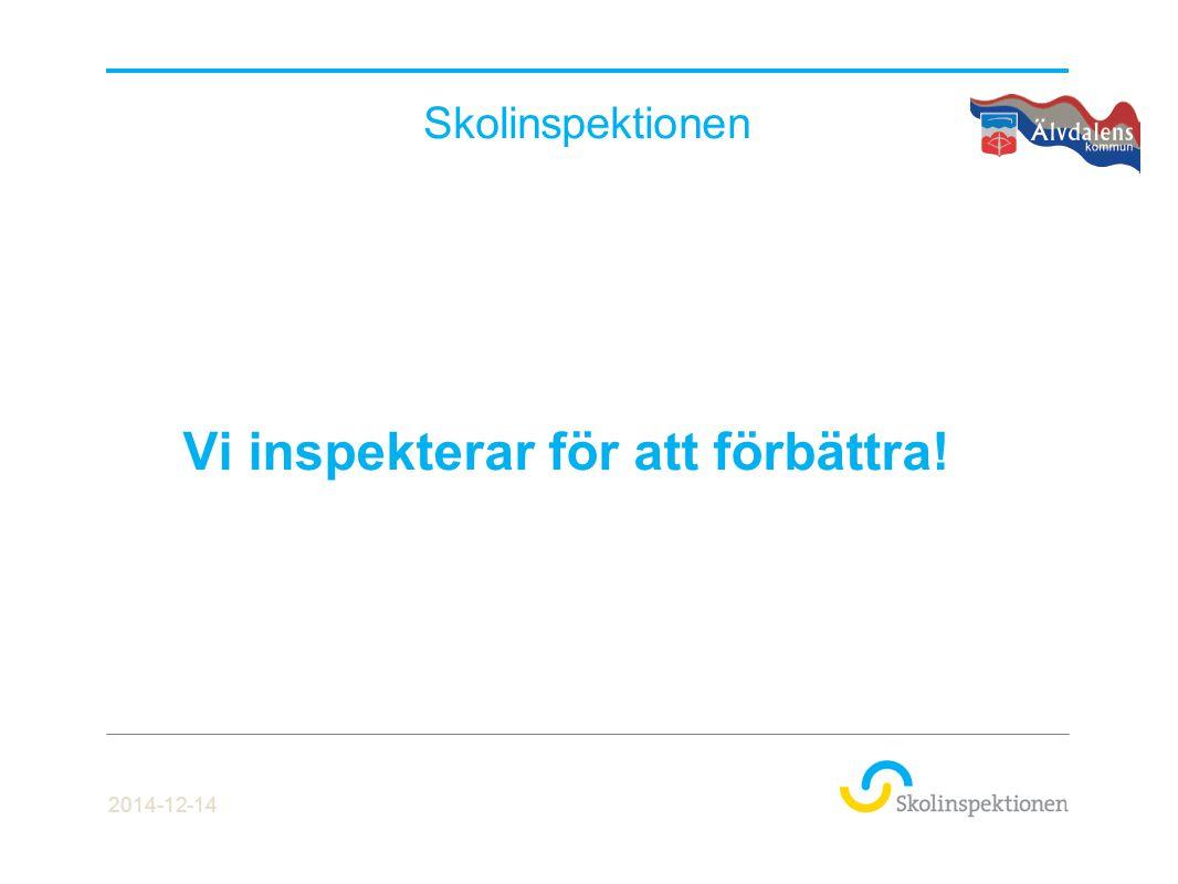 Skolinspektionen Vi inspekterar för att förbättra! 2014-12-14
