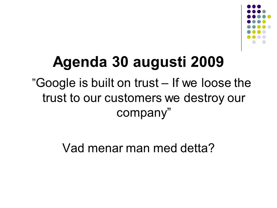 Google is built on trust – If we loose the trust to our customers we destroy our company Vad menar man med detta.