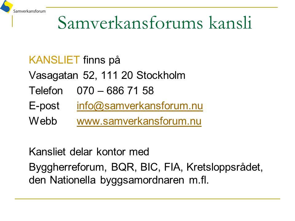 Samverkansforums kansli KANSLIET finns på Vasagatan 52, 111 20 Stockholm Telefon 070 – 686 71 58 E-post info@samverkansforum.nuinfo@samverkansforum.nu Webbwww.samverkansforum.nuwww.samverkansforum.nu Kansliet delar kontor med Byggherreforum, BQR, BIC, FIA, Kretsloppsrådet, den Nationella byggsamordnaren m.fl.