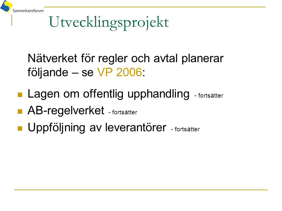 Utvecklingsprojekt Nätverket för regler och avtal planerar följande – se VP 2006: Lagen om offentlig upphandling - fortsätter AB-regelverket - fortsätter Uppföljning av leverantörer - fortsätter