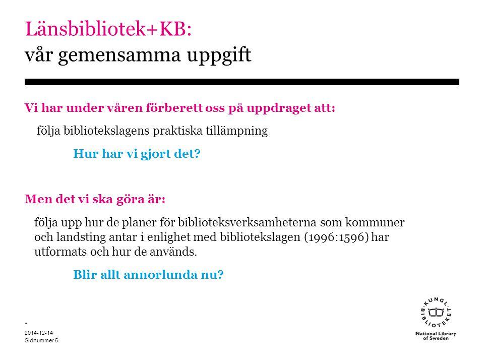 Sidnummer 2014-12-14 5 Länsbibliotek+KB: vår gemensamma uppgift Vi har under våren förberett oss på uppdraget att: följa bibliotekslagens praktiska tillämpning Hur har vi gjort det.