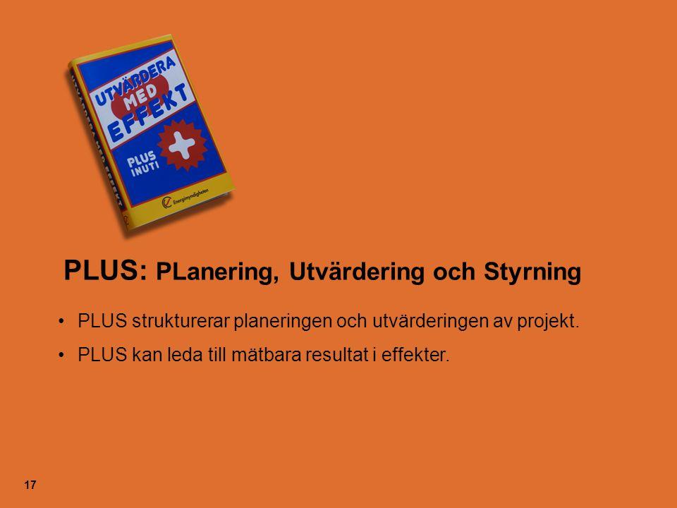 17 PLUS strukturerar planeringen och utvärderingen av projekt. PLUS kan leda till mätbara resultat i effekter. PLUS: PLanering, Utvärdering och Styrni