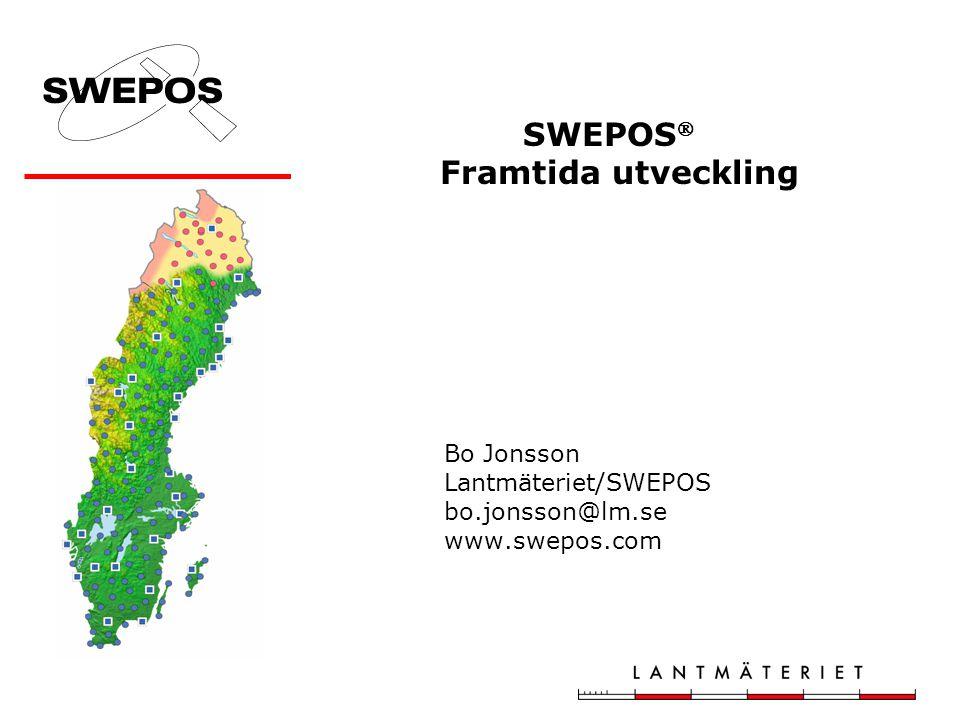 SWEPOS  Framtida utveckling Bo Jonsson Lantmäteriet/SWEPOS bo.jonsson@lm.se www.swepos.com