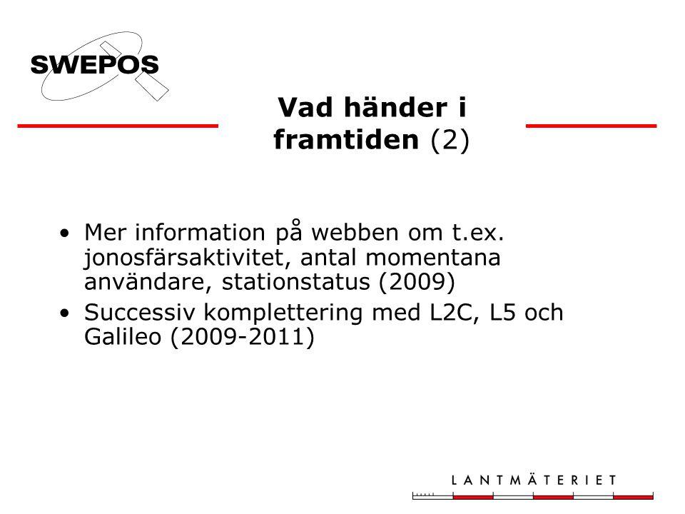Mer information på webben om t.ex. jonosfärsaktivitet, antal momentana användare, stationstatus (2009) Successiv komplettering med L2C, L5 och Galileo