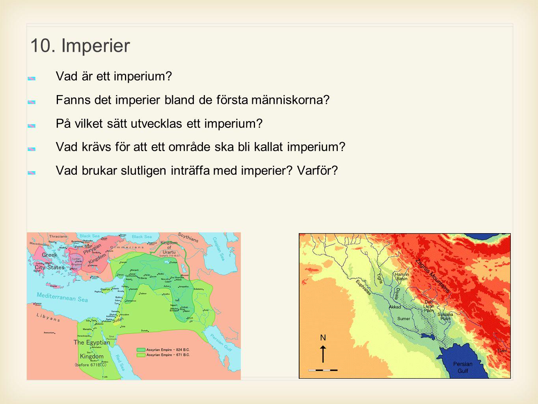 10. Imperier Vad är ett imperium? Fanns det imperier bland de första människorna? På vilket sätt utvecklas ett imperium? Vad krävs för att ett område
