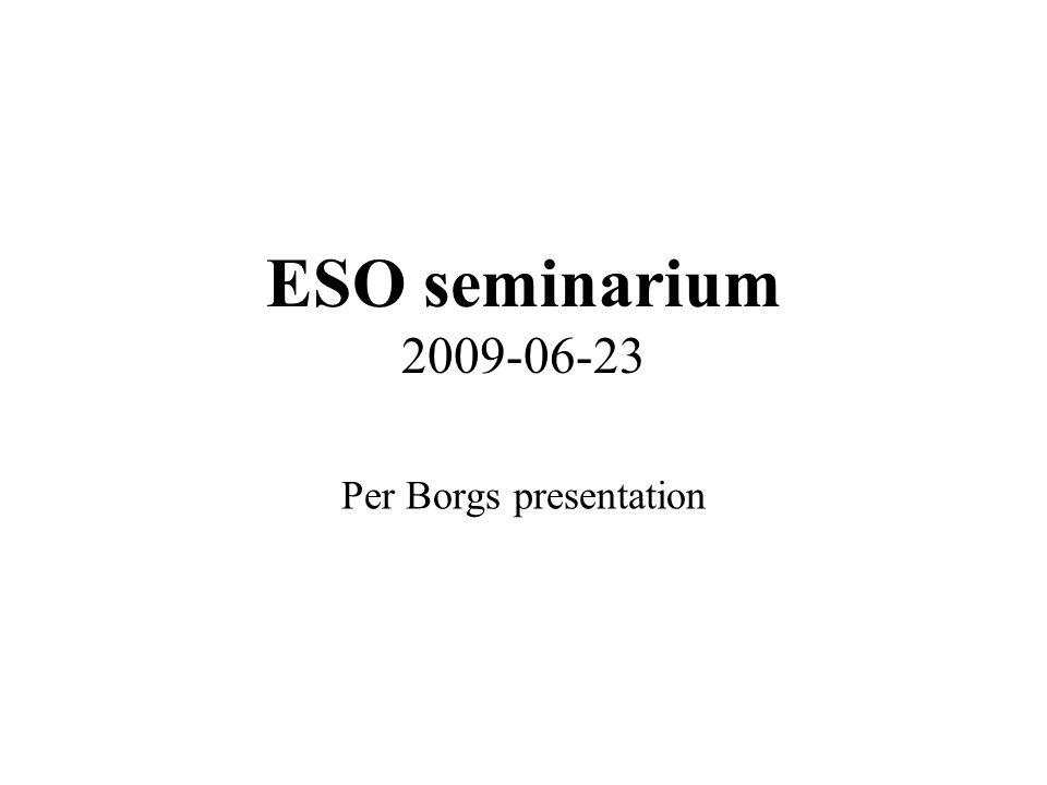 ESO seminarium 2009-06-23 Per Borgs presentation