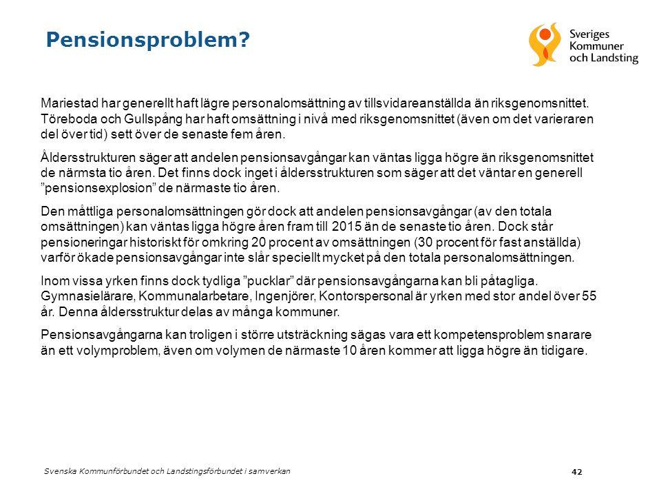 Svenska Kommunförbundet och Landstingsförbundet i samverkan 42 Pensionsproblem? Mariestad har generellt haft lägre personalomsättning av tillsvidarean