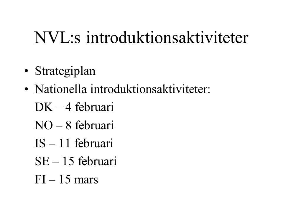 NVL:s introduktionsaktiviteter Strategiplan Nationella introduktionsaktiviteter: DK – 4 februari NO – 8 februari IS – 11 februari SE – 15 februari FI