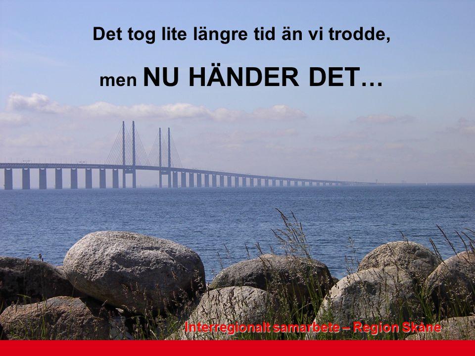 Regionalt utvecklingsprogram för Skåne → 2012 10 Det tog lite längre tid än vi trodde, men NU HÄNDER DET … Interregionalt samarbete – Region Skåne