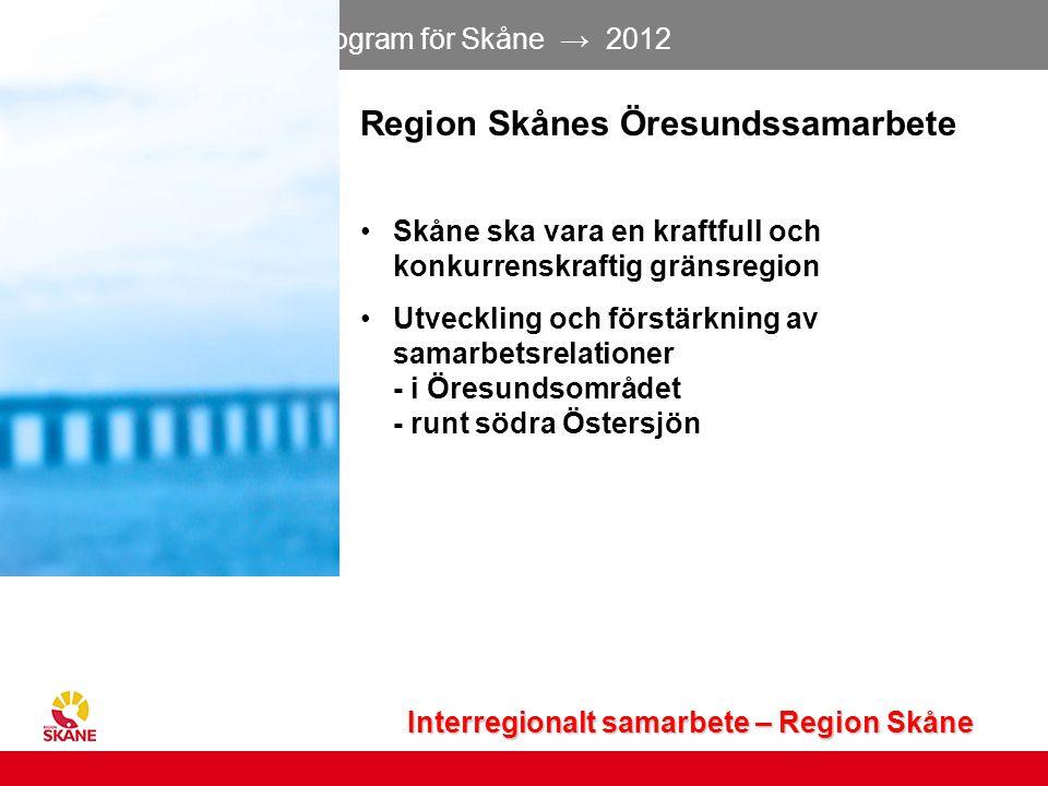 Regionalt utvecklingsprogram för Skåne → 2012 17 Region Skånes Öresundssamarbete Skåne ska vara en kraftfull och konkurrenskraftig gränsregion Utveckl